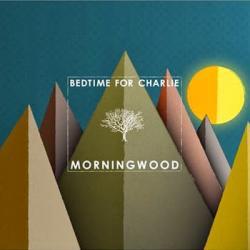 Bedtime For Charlie - Morningwood