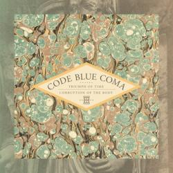 Code Blue Coma - Triumph Of Time Corruption Of The Body