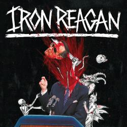 Review: IRON REAGAN - The Tyranny Of Will