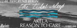 THE TIDAL SLEEP, REASON TO CARE, AKELA